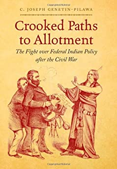 Crooked paths to allotment : the fight over federal Indian policy after the Civil war
