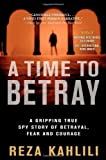 img - for A Time to Betray: A Gripping True Spy Story of Betrayal, Fear, and Courage by Kahlili, Reza (2013) Paperback book / textbook / text book
