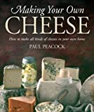 Making Your Own Cheese: How to Make All Kinds of Cheeses in Your Own Home (English Edition)