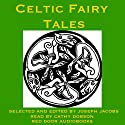Celtic Fairy Tales: Traditional Stories from Ireland, Wales and Scotland Audiobook by Joseph Jacobs Narrated by Cathy Dobson