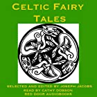 Celtic Fairy Tales: Traditional Stories from Ireland, Wales and Scotland Hörbuch von Joseph Jacobs Gesprochen von: Cathy Dobson