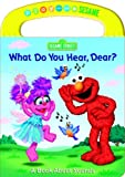 What Do You Hear, Dear? (Sesame Street) (Play With Me Sesame) (0375844015) by Kleinberg, Naomi