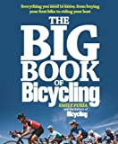 img - for The Big Book of Bicycling: Everything You Need to Everything You Need to Know, From Buying Your First Bike to Riding Your Best book / textbook / text book