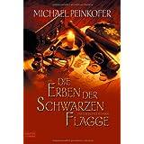 """Die Erben der Schwarzen Flaggevon """"Michael Peinkofer"""""""