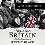 A Brief History of Britain 1851 to 2010: Brief Histories | Jeremy Black