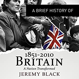 A Brief History of Britain 1851 to 2010 Audiobook
