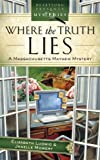 Where the Truth Lies: Massachusetts Mayhem Mystery Series #1 (Heartsong Presents Mysteries #16)