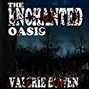 The Enchanted Oasis Audiobook by Valerie Bowen, Mark Lewis (editor) Narrated by Todd Waites