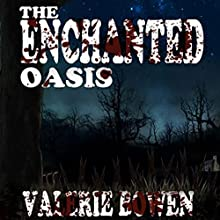 The Enchanted Oasis (       UNABRIDGED) by Valerie Bowen, Mark Lewis (editor) Narrated by Todd Waites