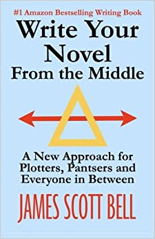 Write Your Novel From The Middle: A New Approach For Plotters, Pantsers And Everyone In Be
