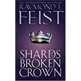 Shards of a Broken Crown (The Serpentwar Saga, Book 4): Serpentwar Saga Bk. 4by Raymond E. Feist
