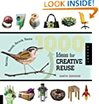 1000 Ideas for Creative Reuse: Remake...