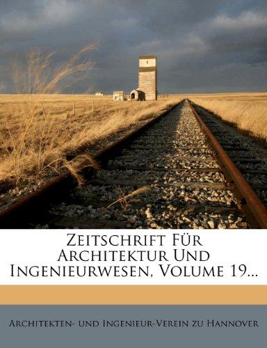 Zeitschrift Des Architekten- Und Ingenieur -Vereins in Hanover, = Band XIX. Heft 1 -4
