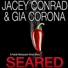 Seared: A Facile Restaurant Short Story Audiobook by Jacey Conrad, Gia Corona Narrated by Amanda Ronconi