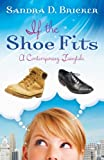 If the Shoe Fits: A Contemporary Fairy Tale by Sandra D. Bricker