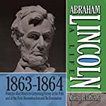 Abraham Lincoln: A Life 1863-1864: From the Mud March to Gettysburg; Victory at the Polls and in the Field; Reconstruction and Re-Nomination | Michael Burlingame