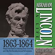 Abraham Lincoln: A Life 1863-1864: From the Mud March to Gettysburg; Victory at the Polls and in the Field; Reconstruction and Re-Nomination | [Michael Burlingame]