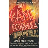 The Fame Formula: How Hollywood's Fixers, Fakers and Star Makers Created the Celebrity Industryby Mark Borkowski