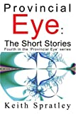 img - for Provincial Eye: The Short Stories: Fourth in the 'Provincial Eye' series book / textbook / text book