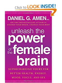 Unleash the Power of the Female Brain: Supercharging Yours for Better Health, Energy, Mood, Focus, and Sex [Hardcover] — by Daniel G. Amen M.D