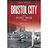 Bristol City (Volume 3): The Post-War Years 1946-1967 (Desert Island Football Histories)
