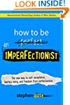 How to Be an Imperfectionist: The New...