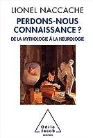 Perdons-nous connaissance ? : De la Mythologie à la Neurologie