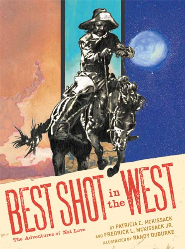 Best Shot in the West: The Adventures of Nat Love, Patricia C. McKissack, Frederick L. McKissack