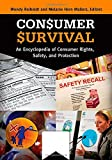 Consumer Survival [2 volumes]: An Encyclopedia of Consumer Rights, Safety, and Protection
