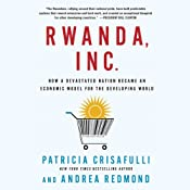 Rwanda, Inc.: How a Devastated Nation Became an Economic Model for the Developing World | [Patricia Crisafulli, Andrea Redmond]