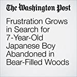 Frustration Grows in Search for 7-Year-Old Japanese Boy Abandoned in Bear-Filled Woods | Peter Holley