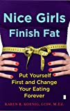 img - for Nice Girls Finish Fat: Put Yourself First and Change Your Eating Forever book / textbook / text book