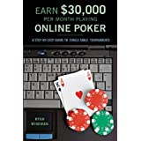 EARN $30,000 PER MONTH PLAYING ONLINE POKER: A Step-by-step Guide to Single-table Tournamentsby Ryan Wiseman