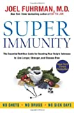 Super Immunity: The Essential Nutrition Guide for Boosting Your Bodys Defenses to Live Longer, Stronger, and Disease Free