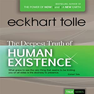 The Deepest Truth of Human Existence   [Eckhart Tolle]