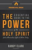 Randy Clark The Essential Guide to the Power of the Holy Spirit: God's Miraculous Gifts at Work Today
