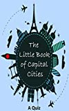 The Little Book of Capital Cities: A Quiz (Elsinore Books 1)