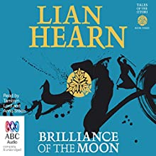 Brilliance of the Moon: Tales of the Otori, Book 3 (       UNABRIDGED) by Lian Hearn Narrated by Tamblyn Lord, Anna Steen