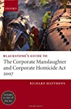 Blackstone's Guide to the Corporate Manslaughter Act, 2007