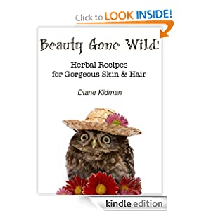 Beauty Gone Wild! Herbal Recipes for Gorgeous Skin & Hair (Herbs Gone Wild!) [Kindle Edition]