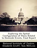 img - for Exploring the Spatial Configuration of Places Related to Homicide Events, Final Report book / textbook / text book