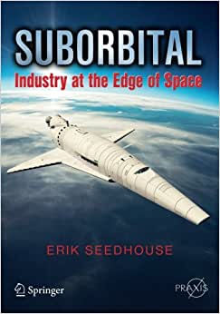 Suborbital: Industry At The Edge Of Space (Springer Praxis Books)