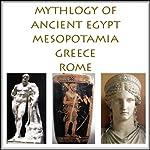 The Mythology of Ancient Egypt, Mesopotamia, Greece and Rome | Charles Pricheta