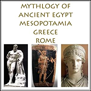 The Mythology of Ancient Egypt, Mesopotamia, Greece and Rome | [Charles Pricheta]