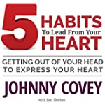 5 Habits to Lead from Your Heart: Get...