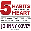 5 Habits to Lead from Your Heart: Getting Out of Your Head to Express Your Heart Audiobook by Johnny Covey Narrated by Johnny Covey, Christine Covey