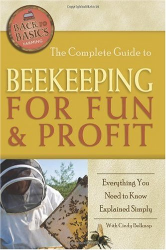 The Complete Guide to Beekeeping for Fun & Profit: Everything You Need to Know Explained Simply (Back-To-Basics Farming)