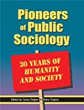 img - for Pioneers of Public Sociology: 30 Years of Humanity and Society [Paperback] [2010] 1 Ed. Corey Dolgon, Mary Chayko book / textbook / text book