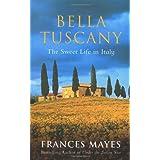 Bella Tuscany: The Sweet Life in Italyby Frances Mayes