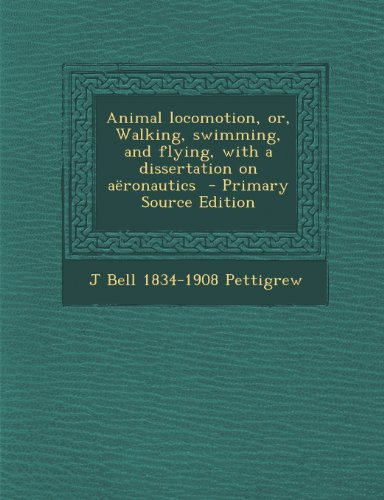 Animal Locomotion, Or, Walking, Swimming, and Flying, with a Dissertation on Aeronautics